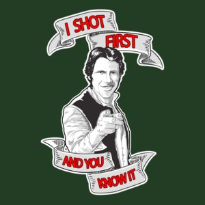 Han Shot First And You Know It